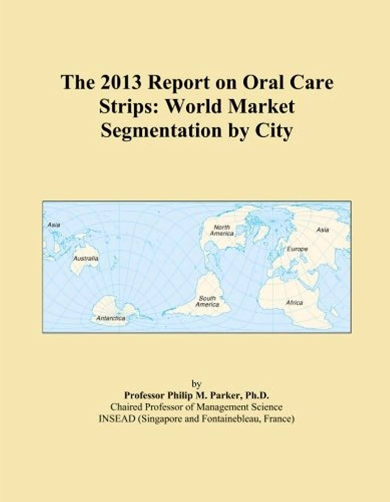 広大なコントロール素人The 2013 Report on Oral Care Strips: World Market Segmentation by City