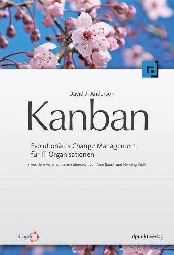 Kanban: Evolutionäres Change Management für IT-Organisationen