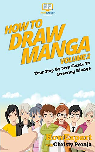 How To Draw Manga VOLUME 2: Your Step-By-Step Guide To Drawing Manga