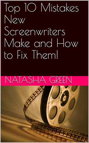 Top 10 Mistakes New Screenwriters Make and How to Fix Them! (English Edition)