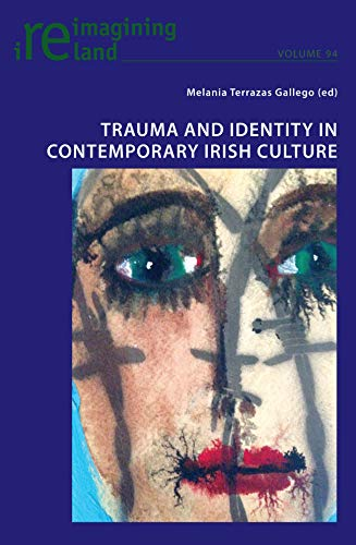 Trauma and Identity in Contemporary Irish Culture (Reimagining Ireland Book 94) (English Edition)