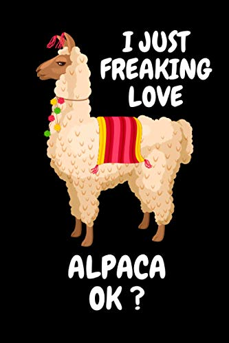 I Just freaking Love Alpaca Ok: Alpaca lover Notebook for boys and...