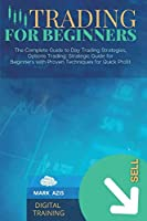 Trading for Beginners: The Complete Guide to Day Trading Strategies, Options Trading: Strategic Guide for Beginners with Proven Techniques for Quick Profit