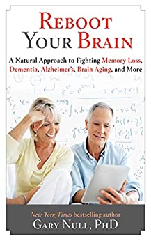 Reboot Your Brain: A Natural Approach to Fight Memory Loss, Dementia, by [Gary Null]