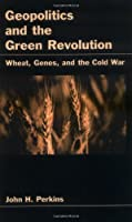 Geopolitics and the Green Revolution: Wheat, Genes, and the Cold War by John H. Perkins(1997-12-14)