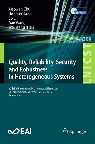 Quality, Reliability, Security and Robustness in Heterogeneous Systems: 15th EAI International Conference, QShine 2019, Shenzhen, China, November ... Engineering (300), Band 300)