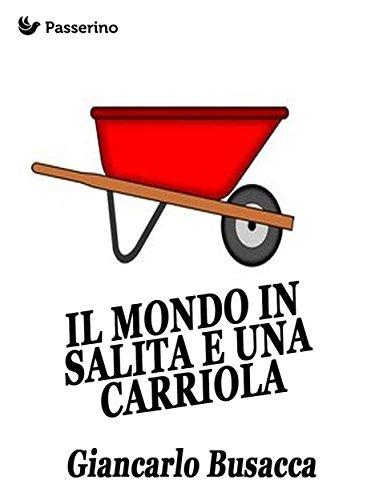 Il mondo in salita e una carriola (Italian Edition)