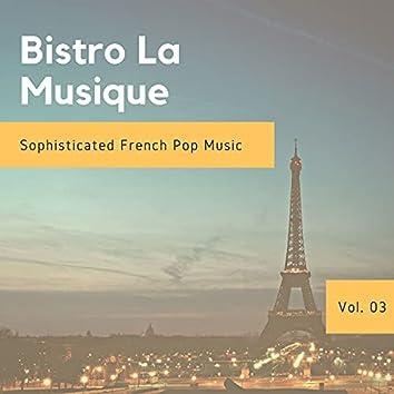 Bistro La Musique - Sophisticated French Pop Music, Vol. 03