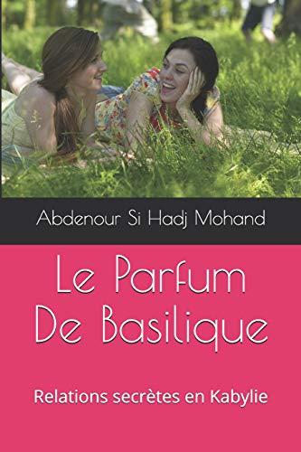 Le Parfum De Basilique: Relations secrètes en Kabylie