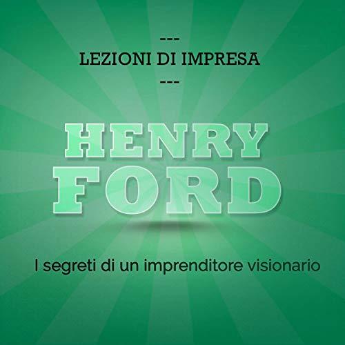 Henry Ford. I segreti di un imprenditore visionario copertina
