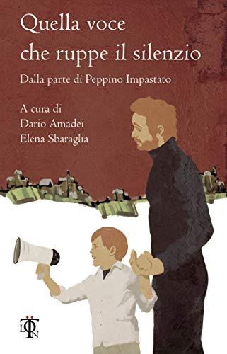 Quella voce che ruppe il silenzio: Dalla parte di Peppino Impastato (Numeri primi) (Italian Edition)