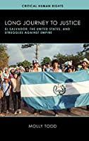Long Journey to Justice: El Salvador, the United States, and Struggles Against Empire (Critical Human Rights)