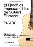 31 ejercicicios imprescindibles de guitarra flamenca. Picado.: Consigue los resultados que quieres con un poco de práctica.