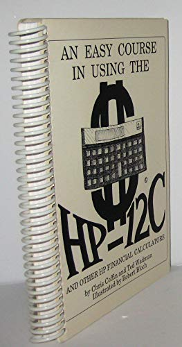 An Easy Course in Using the HP 12C and Other HP Financial Calculators