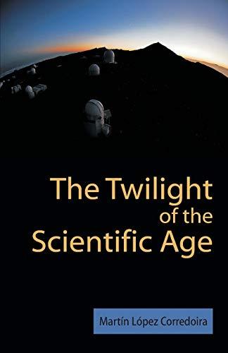 Book: The Twilight of the Scientific Age by Martín López Corredoira, Ph.D