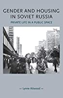 Gender and Housing in Soviet Russia: Private Life in a Public Space (Gender in History)