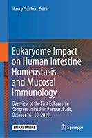 Eukaryome Impact on Human Intestine Homeostasis and Mucosal Immunology: Overview of the First Eukaryome Congress at Institut Pasteur. Paris, October 16–18, 2019.