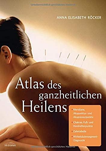 Röcker, Anna<br />Atlas des ganzheitlichen Heilens