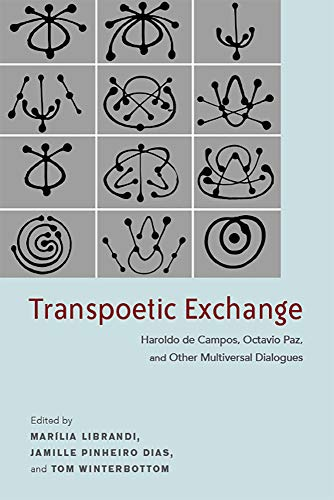 Transpoetic Exchange: Haroldo de Campos, Octavio Paz, and Other Multiversal Dialogues (Bucknell Studies in Latin American Literature and Theory) (English Edition)