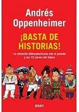 Andrés Oppenheimer (¡Basta de historias! La obsesión latinoamericana con el pasado y las 12 claves del futuro)