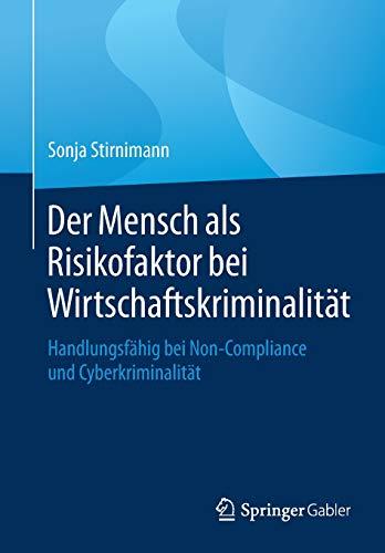 Der Mensch als Risikofaktor bei Wirtschaftskriminalität: Handlungsfähig bei Non-Compliance und Cyberkriminalität