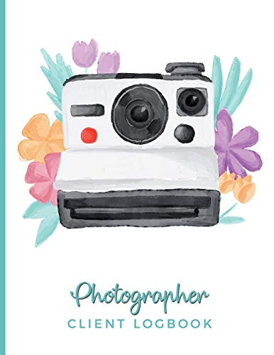 Photographer Client Logbook: Clientele Profile Book; Customer Appointment Management System Log Book, Information Keeper, Recorder & Organizer; Small Large Businesses;