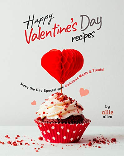 Happy Valentine's Day Recipes: Make the Day Special with Delicious Meals & Treats!