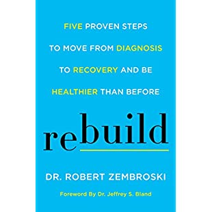 Rebuild Five Proven Steps to Move from Diagnosis to Recovery and Be Healthier Than Before