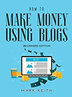 How to Make Money Using Blogs: Beginners Edition