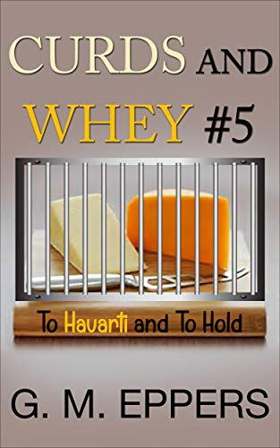 CURDS and WHEY #5: To Havarti and To Hold (English Edition)