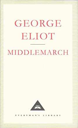 Middlemarch: A Study of Provinicial Life (Everyman's Library Classics)