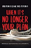 When It's No Longer Your Plan: How Plan B Led Me Back To Plan A (English Edition)