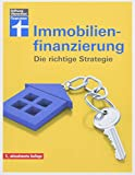Immobilienfinanzierung- Die richtige Strategie für Selbstnutzer und Kapitalanleger– Erstfinanzierung, Modernisierung, Anschlussfinanzierung