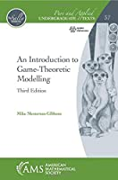 An Introduction to Game-Theoretic Modelling (Pure and Applied Undergraduate Texts)
