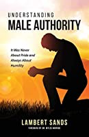 Understanding Male Authority: It Was Never About Pride And Always About Humility