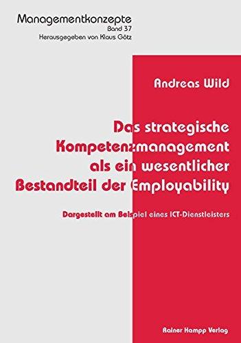 Das strategische Kompetenzmanagement als ein wesentlicher Bestandteil der Employability: Dargestellt am Beispiel eines ICT-Dienstleisters (Managementkonzepte)