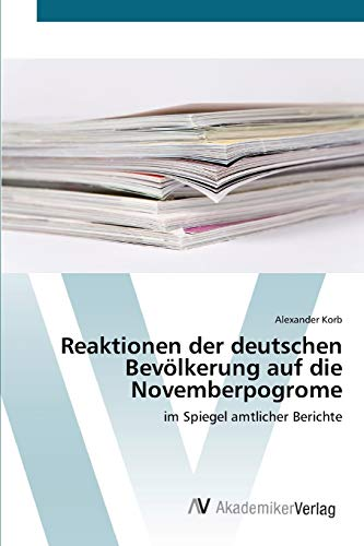 Reaktionen der deutschen Bevölkerung auf die Novemberpogrome: im Spiegel amtlicher Berichte