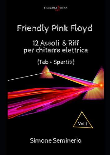 Pink Floyd Friendly : 12 Assoli e Riff Per Chitarra Elettrica (Tab+Spartiti)