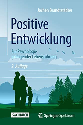 Positive Entwicklung: Zur Psychologie gelingender Lebensführung