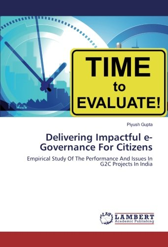 Delivering Impactful e-Governance For Citizens: Empirical Study Of The Performance And Issues In G2C Projects In India