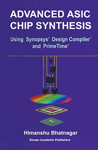 Advanced Asic Chip Synthesis: Using Synopsys® Design CompilerTM And Primetime®: Using Synopsys® Design Compiler™ and PrimeTime®