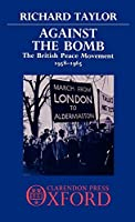 Against the Bomb: The British Peace Movement, 1958-1965