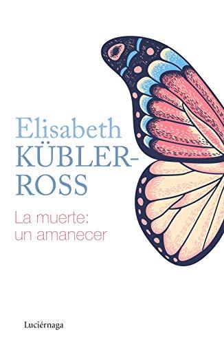La muerte: un amanecer (Biblioteca Elisabeth Kübler-Ross)