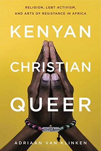 Kenyan, Christian, Queer: Religion, LGBT Activism, and Arts of Resistance in Africa (Africana Religions)