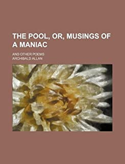 The Pool, Or, Musings of a Maniac; And Other Poems