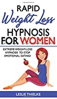 Rapid Weight Loss Hypnosis for Women: Extreme Weight-Loss Hypnosis to Stop Emotional Eating! How to Fat Burning and Calorie Blast, Lose Weight with Meditation and Affirmations, Mini Habits and Self-Hypnosis