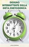 Digiuno Intermittente Sulla Dieta Chetogenica : Come Funziona Il Digiuno Intermittente Sulla Dieta Chetogenica? - Perché Il Digiuno Intermittente Funziona
