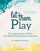 Let Them Play: The Importance of Play and 100 Child Development Activities