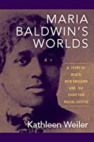 Maria Baldwin's Worlds: A Story of Black New England and the Fight for Racial Justice