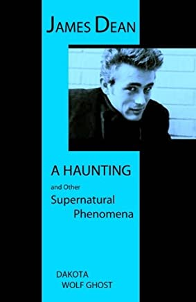 James Dean: A Haunting and Other Supernatural Phenomena